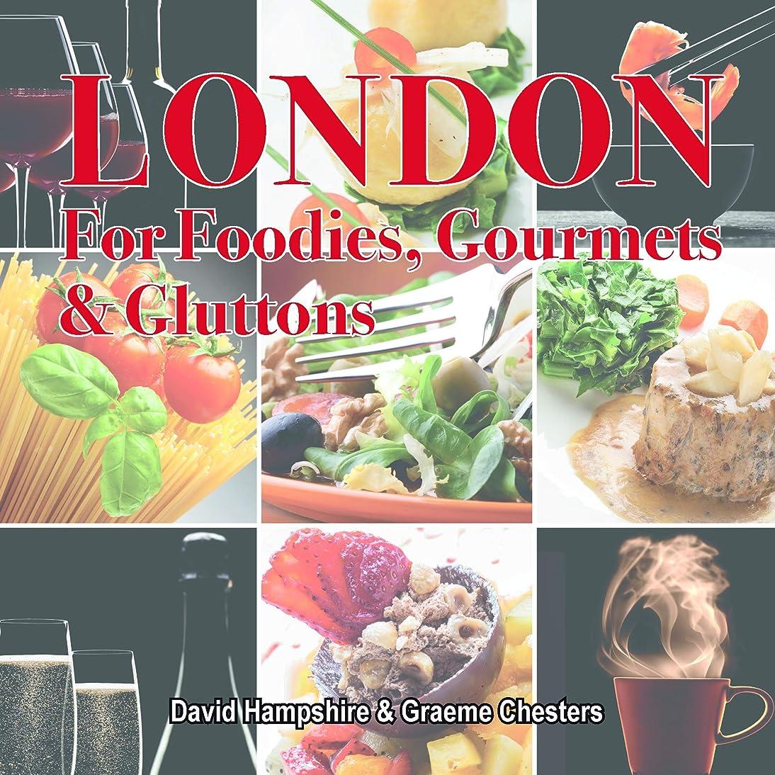 インスタンスインフルエンザ嵐London for Foodies, Gourmets & Gluttons (London's Secrets) (English Edition)