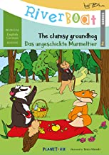 Riverboat: The Clumsy Groundhog - Das ungeschickte Murmeltier: Bilingual Children's Picture Book English German (Riverboat Series Bilingual Books 2)