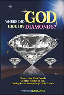 WHERE DID GOD HIDE HIS DIAMONDS? - (Discovering what exactly God has hidden in you, finding it and prospering freely from it): How to be successful as a Christian; How to win in the Christian life