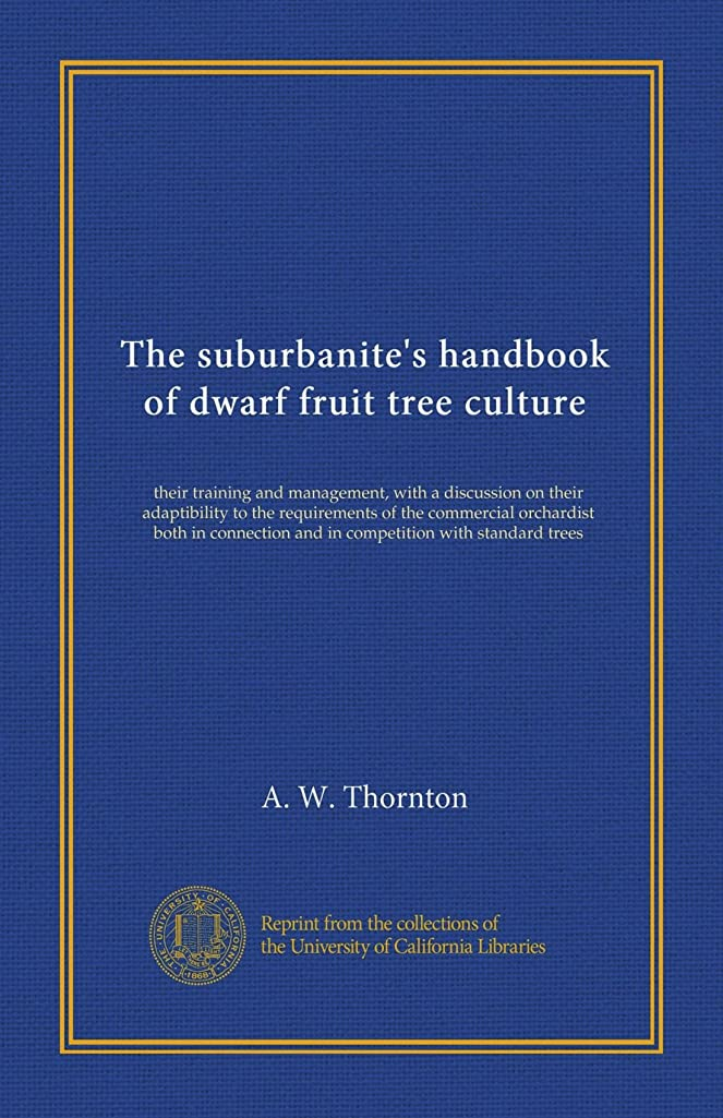 哲学的ペパーミント甘味The suburbanite's handbook of dwarf fruit tree culture: their training and management, with a discussion on their adaptibility to the requirements of the commercial orchardist both in connection and in competition with standard trees