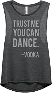 Trust Me You Can Dance, Vodka Women's Fashion Sleeveless Muscle Tank Top Tee