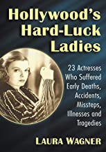Hollywood's Hard-Luck Ladies: 23 Actresses Who Suffered Early Deaths, Accidents, Missteps, Illnesses and Tragedies