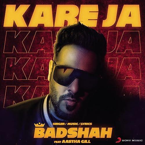 Kareja Kareja by Badshah feat  Aastha Gill on Amazon Music