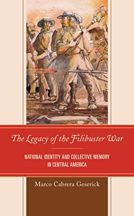 The Legacy of the Filibuster War: National Identity and Collective Memory in Central America