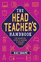 The Headteacher's Handbook: The essential guide to leading a primary school (English Edition)