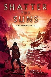 Shatter the Suns (Last Star Burning Book 2)