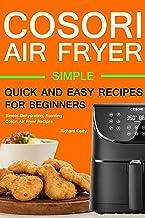 Cosori Air Fryer: Simple Dehydrating, Roasting, Cosori Air Fryer Recipes