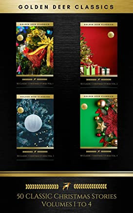 50 Classic Christmas Stories Maxipack: 100+ Authors, 200 Novels, Novellas, Stories, Poems & Carols (Golden Deer Classics) (English Edition)