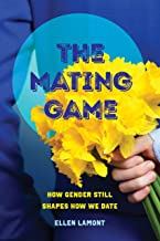 The Mating Game: How Gender Still Shapes How We Date (English Edition)