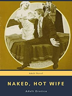 Naked, Hot Wife: Adult Erotica