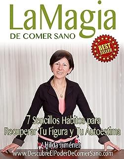 La Magia De Comer Sano: Siete Sencillos Hábitos Para Recuperar Tú Figura y Autoestima (Spanish Edition)