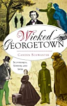 Wicked Georgetown: Scoundrels, Sinners and Spies