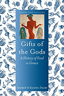 Gifts of the Gods: A History of Food in Greece (Foods and Nations)
