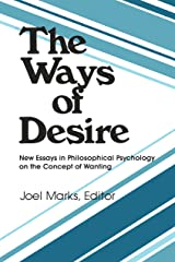 The Ways of Desire (Precedent Studies in Ethics and the Moral Sciences) Kindle Edition