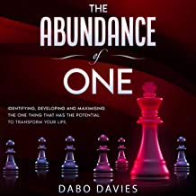 The Abundance of One: Identifying, Developing and Maximising the One Thing That Has the Potential to Transform Your Life