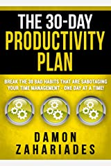 The 30-Day Productivity Plan: Break The 30 Bad Habits That Are Sabotaging Your Time Management - One Day At A Time! (The 30-Day Productivity Boost Book 1) Kindle Edition