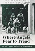 Where Angels Fear to Tread: One Man's Journey in Starting His Small Business