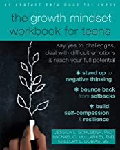 The Growth Mindset Workbook for Teens: Say Yes to Challenges, Deal with Difficult Emotions, and Reach Your Full Potential
