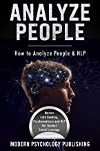 Analyze People: How to Analyze People and NLP (Personality Analysis, Body Language, Neuro-Linguistic Programming, Influence, Persuasion - 3 Manuscripts Book 1)