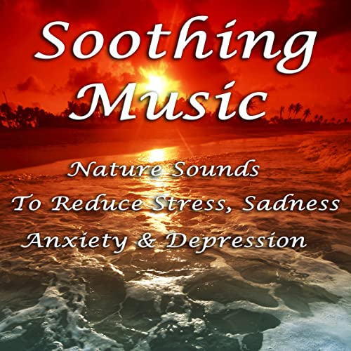 Soothing Music: Nature Sounds to Reduce Stress, Sadness, Anxiety