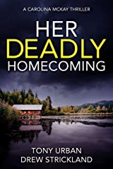Her Deadly Homecoming: A gripping psychological crime thriller with a twist (Carolina McKay Thriller Book 1) Kindle Edition