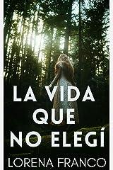 La vida que no elegí (Spanish Edition) Kindle Edition