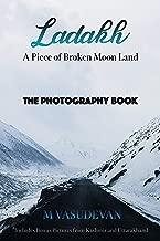 Ladakh: A Piece of Broken Moon Land: The Photography Book (English Edition)