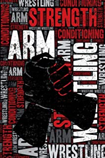 Arm Wrestling Strength and Conditioning Log: Arm Wrestling Workout Journal and Training Log and Diary for Arm Wrestler and Coach - Arm Wrestling Notebook Tracker