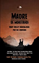Madre de monstruos. Mary Shelley homenajeada por sus criaturas