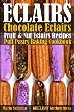 Eclairs: Chocolate Eclairs, Fruit & Nut Eclairs Recipes. Puff Pastry Baking Cookbook