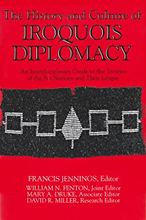The History and Culture of Iroquois Diplomacy: An Interdisciplinary Guide to the Treaties of the Six Nations and Their League (The Iroquois and Their Neighbors)