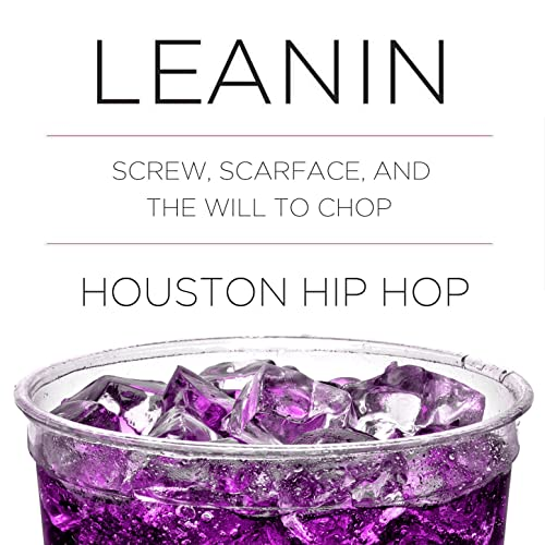 Leanin: DJ Screw, Scarface, And the Will to Chop Houston Hip
