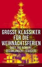 Große Klassiker für die Weihnachtsferien: Über 280 Romane, Erzählungen & Gedichte (Illustriert) (German Edition)