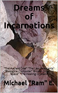 """Dreams of Incarnations: """"The Ancient One"""" """"The Last Remnants"""" """"Biological Computer"""" """"Broken Down in Space"""" """"The Healing Cr..."""