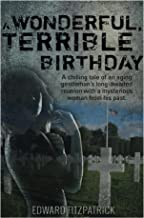 A Wonderful, Terrible Birthday: A chilling tale of an aging gentleman's long-awaited reunion with a mysterious woman from his past.