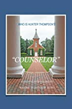 """WHO IS HUNTER S.THOMPSON'S """"COUNSELOR"""""""
