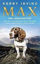 Max - der Lebensretter: Wie ein wunderbarer Hund mir half, meine tiefe Krise zu überwinden (German Edition)