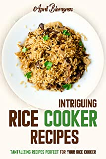 Intriguing Rice Cooker Recipes: Tantalizing Recipes Perfect