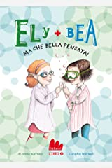 Ely + Bea 7 Ma che bella pensata! (Italian Edition) Kindle Edition