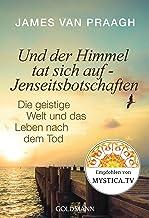 Und der Himmel tat sich auf - Jenseitsbotschaften: Die geistige Welt und das Leben nach dem Tode (German Edition)