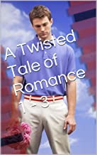 A Twisted Tale of Romance 1 - 3 (The Twisted Tale of Romance)