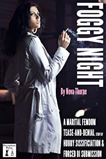 Foggy Night: A Marital Femdom Tease-and-Denial Story of Hubby Sissification & Forced Bi Submission