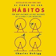 El poder de los hábitos [The Power of Habit]: Por qué...