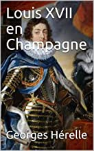 Louis XVII en Champagne (French Edition)