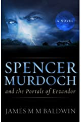 Spencer Murdoch and the Portals of Erzandor Kindle Edition