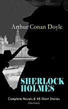 SHERLOCK HOLMES: Complete Novels & 48 Short Stories (Illustrated): A Study in Scarlet, The Sign of Four, The Hound of the ...