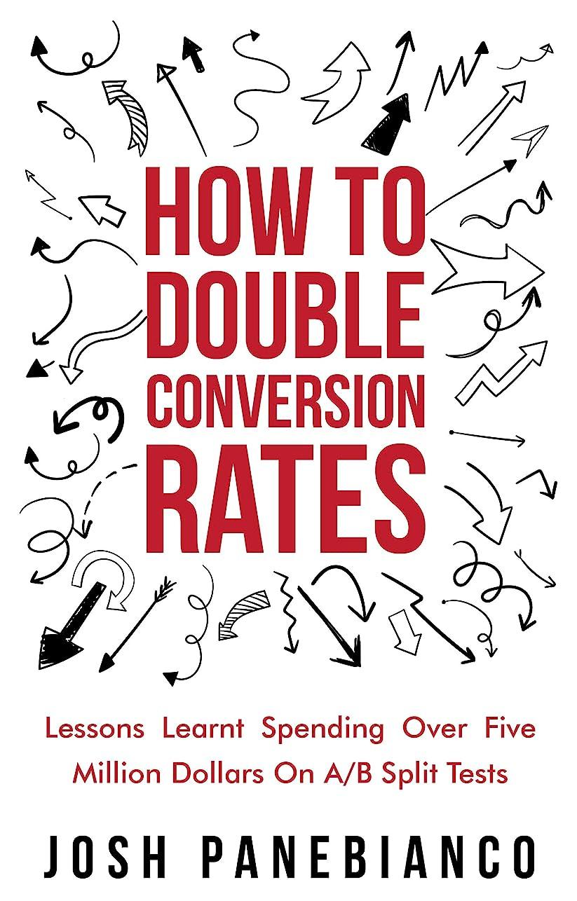 師匠分析的な偽善者How To Double Conversion Rates: Lessons Learnt Spending Over Five Million Dollars On A/B Split Tests. (English Edition)