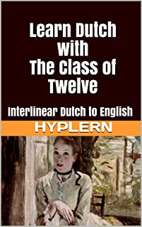 Learn Dutch with The Class of Twelve: Interlinear Dutch to English (Learn Dutch with Interlinear Stories for Beginners and...