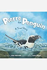 Pierre the Penguin: A True Story Kindle Edition