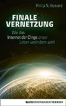 Finale Vernetzung: Wie das Internet der Dinge unser Leben verändern wird (German Edition)